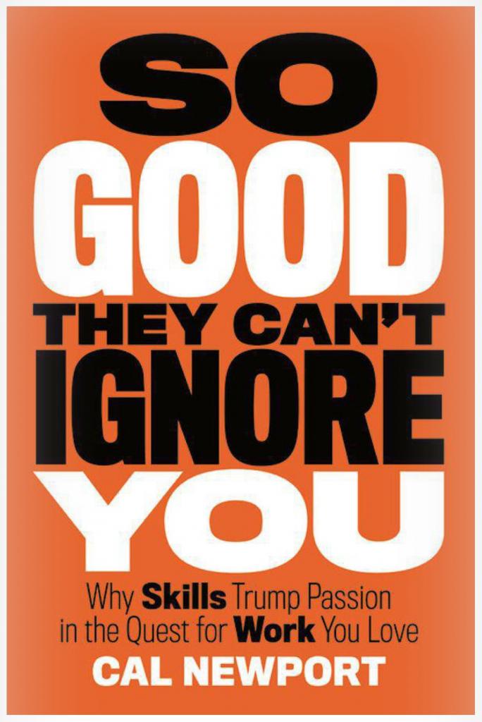 Tóm tắt sách So Good They Can't Ignore You: Kỹ năng đi trước đam mê