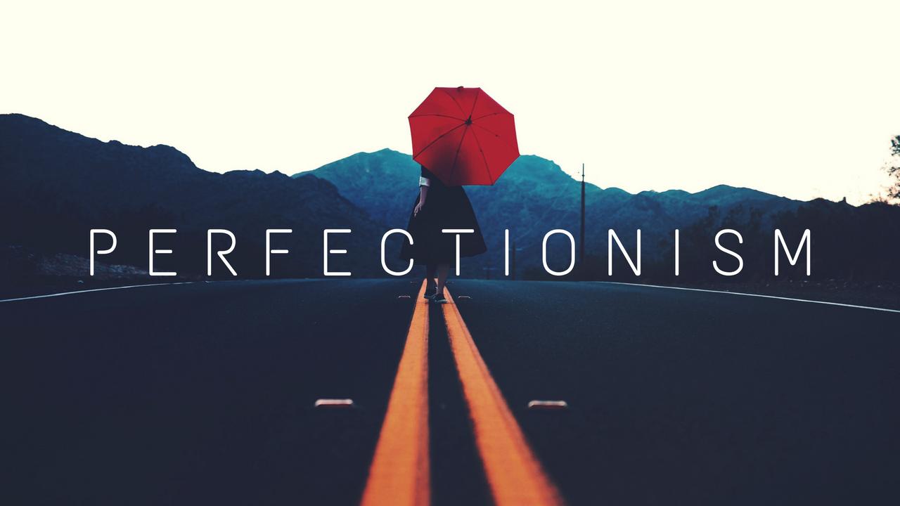 Mặt trái của chủ nghĩa hoàn hảo (Perfectionism)
